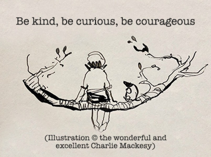 Be kind, be curious, be courageous...
